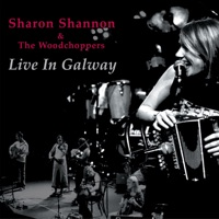 Live in Galway by Sharon Shannon & The Woodchoppers on Apple Music