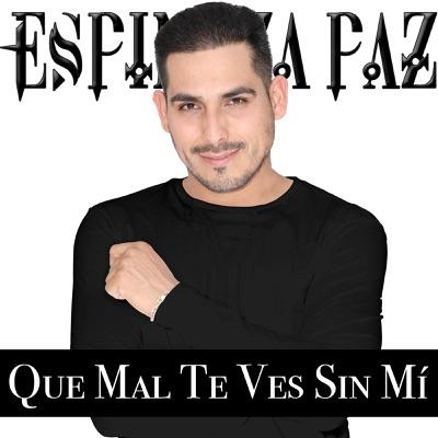 Que Mal Te Ves Sin Mí - Single - Espinoza Paz