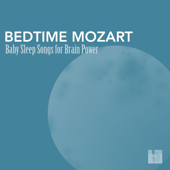 Bedtime Mozart - Baby Sleep Songs for Brain Power, Greatest Classic Music for Baby Brain Development