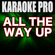 All the Way Up (Originally Performed by Fat Joe, Remy Ma & JAY-Z) [Instrumental Version] - Karaoke Pro