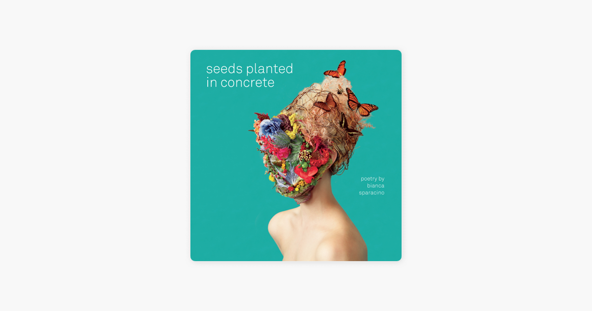 Seeds Planted in Concrete (Unabridged) - Bianca Sparacino