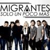 Sólo un Poco Más - Single - Migrantes