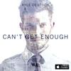 Kyle Deutsch - Can't Get Enough artwork