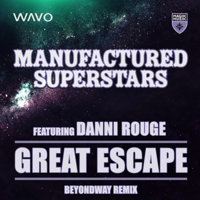 Great Escape (feat. Danni Rouge) [Beyondway Remix] - Single - Manufactured Superstars album