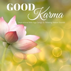 Good Karma - Inspirational New Age Songs and Relaxing Nature Sounds for Positive Energy and Inner Peace