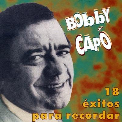 18 Éxitos para Recordar - Bobby Capó