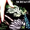 Les vraies fleurs - EP - En Définitiv