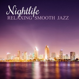 Nightlife: The Very Best of Relaxing Smooth Jazz Lounge - Soft Background  Instrumental Music for Elegant Cocktail Bar, Easy Listening Piano and