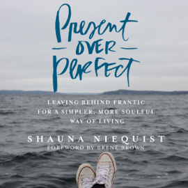 Present over Perfect: Leaving Behind Frantic for a Simpler, More Soulful Way of Living (Unabridged) audiobook