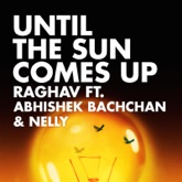 Until the Sun Comes Up (feat. Abhishek Bachchan & Nelly) - Single
