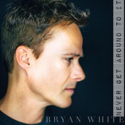 Never Get Around to It - Single - Bryan White