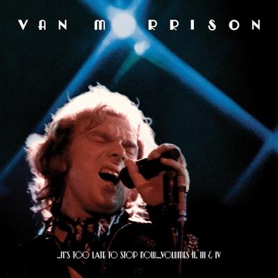 ..It's Too Late to Stop Now...Volumes II, III & IV (Live) - Van Morrison