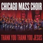 Chicago Mass Choir - Thank You, Thank You Jesus