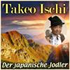 Der japanische Jodler - Takeo Ischi