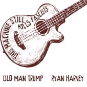 Ryan Harvey feat. Ani DiFranco & Tom Morello - Old Man Trump