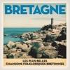 Bretagne: Les plus belles chansons du peuple Breton - Various Artists
