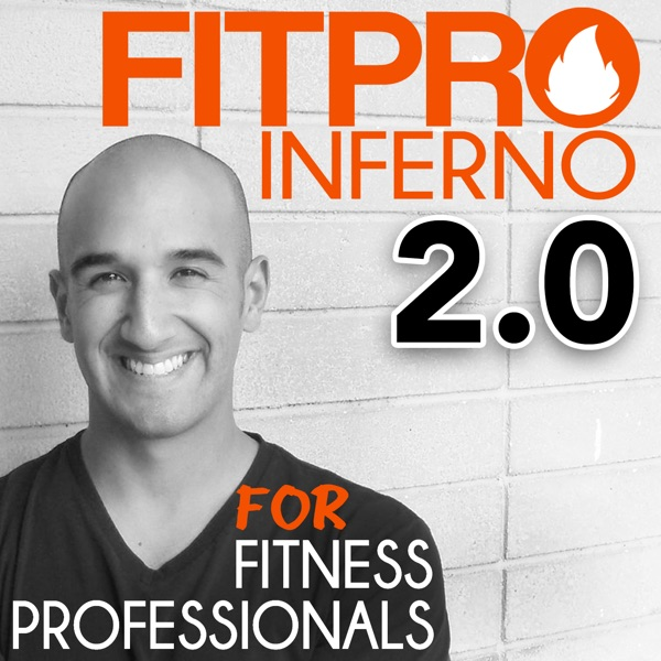 Fitpro Inferno Podcast: Business Mastermind for Fitness Professionals