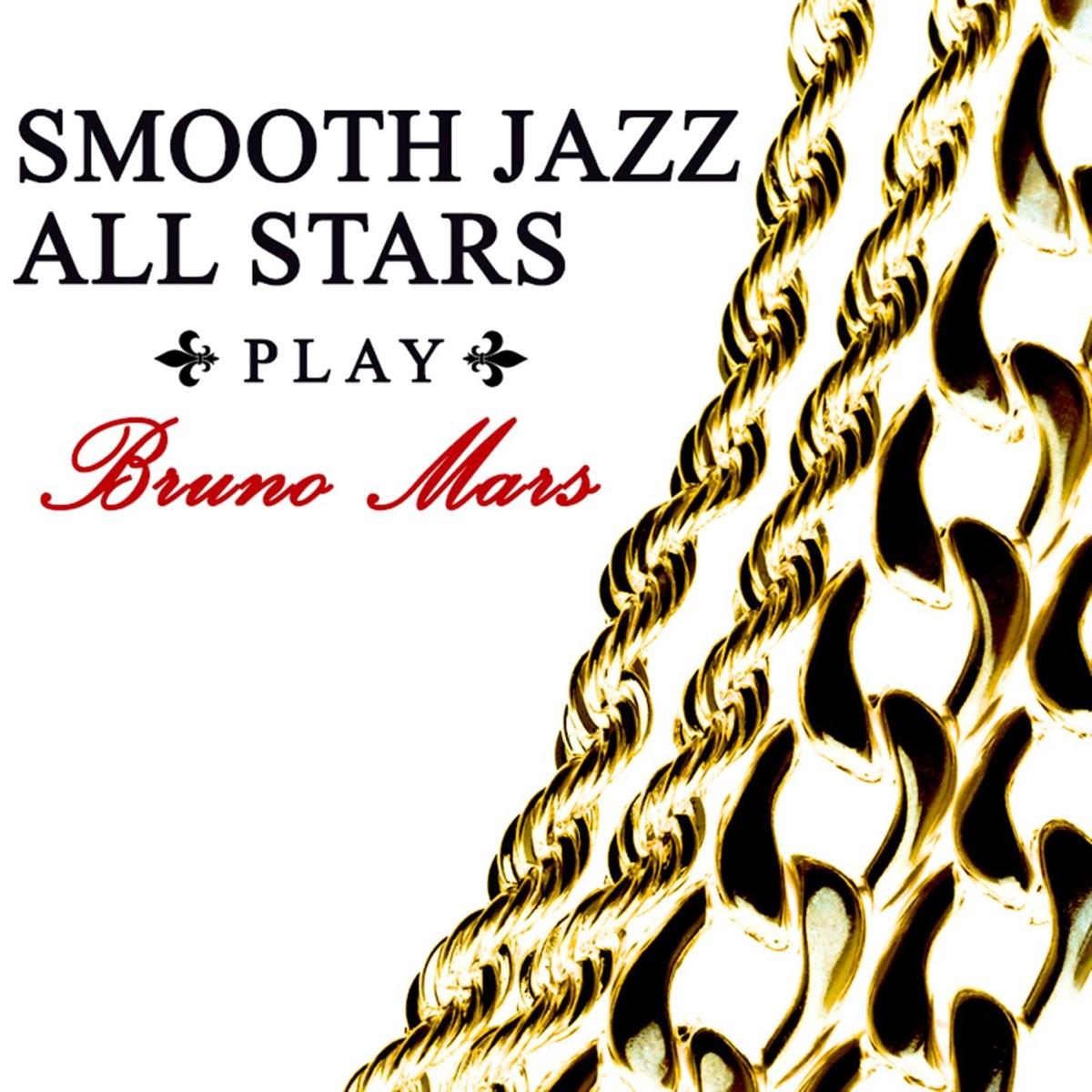 Smooth Jazz All Stars Play Bruno Mars Smooth Jazz All Stars CD cover