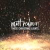 These Christmas Lights - Matt Redman