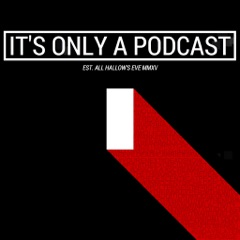 It's Only a Podcast - A Horror Movie Review Show