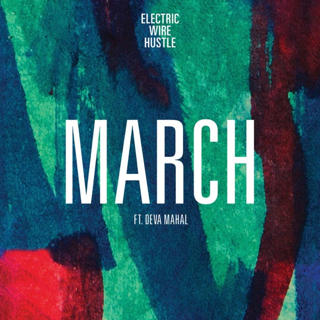 March (feat. Deva Mahal) - Single by Electric Wire Hustle on iTunes
