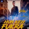 Hun Keh Fukra - Single, KAMBI