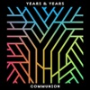 Communion, Years & Years