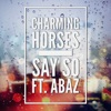 Charming Horses feat. Abaz - Say so
