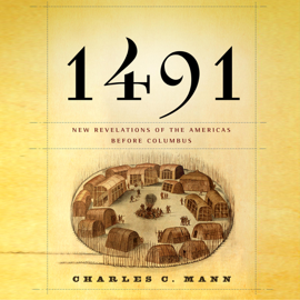 1491: New Revelations of the Americas Before Columbus (Unabridged) audiobook