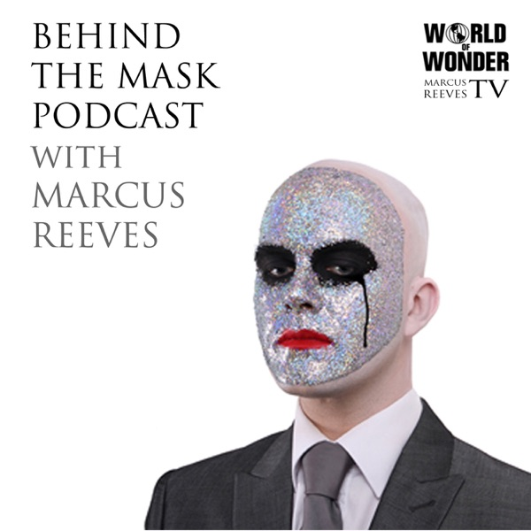 Behind the Mask Podcast with Marcus Reeves - Marcus Reeves