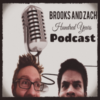 Brooks and Zach Hundred Years Podcast podcast