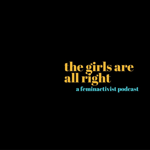The Girls Are All Right: A Feminactivist Podcast