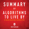 Instaread - Summary of Algorithms to Live By by Brian Christian and Tom Griffiths (Unabridged)  artwork