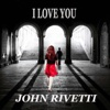 I Love You - Single - John Rivetti