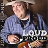 Loud and Proud - Johnny Hiland