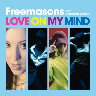 Love on My Mind (feat. Amanda Wilson) – Freemasons
