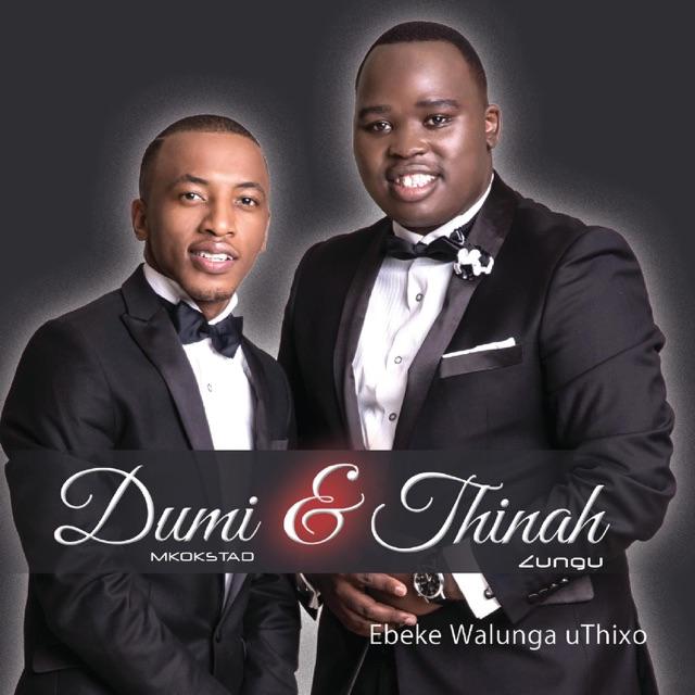 Thinah Zungu & Dumi Mkokstad - Ebeke Walunga uThixo