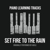 Set Fire to the Rain (Originally Performed by Adele) [Piano Version] - Single - Piano Learning Tracks