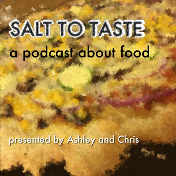 Salt to Taste: A Podcast about Food and Drink
