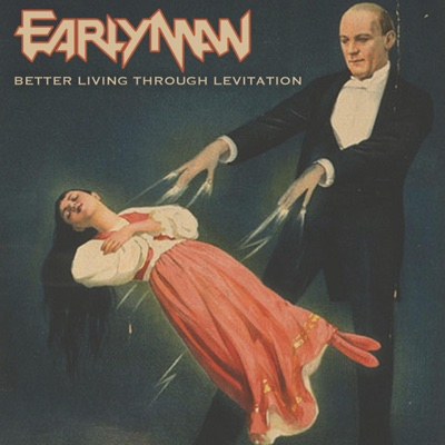 Better Living Through Levitation - Single - Early Man album