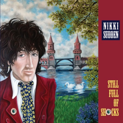 Still Full of Shocks - Nikki Sudden