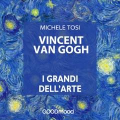 Vincent Van Gogh: I grandi dell'arte