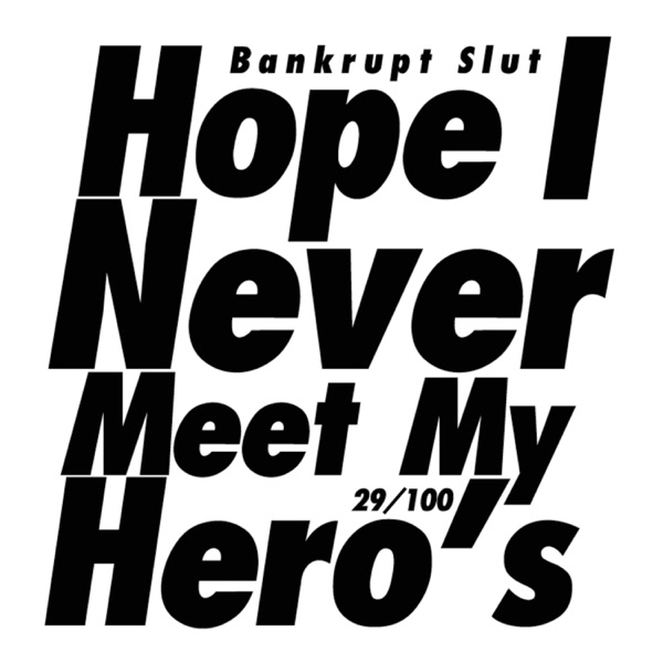 Bankrupt Slut - Hope I Never Meet My Hero's - Single album wiki, reviews