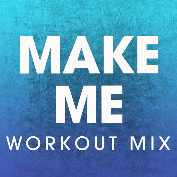 Power Music Workout - Make Me (Workout Mix) - Single album wiki, reviews