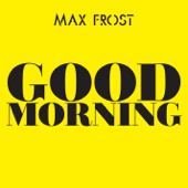 Good Morning - Max Frost