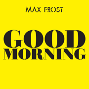 Good Morning - Max Frost - Max Frost
