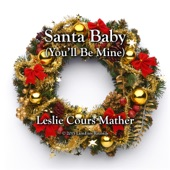 Leslie Cours Mather - Santa Baby (You'll Be Mine)