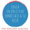 Educa en positivo, conéctate a tu hijo (Mariana Sanchez)
