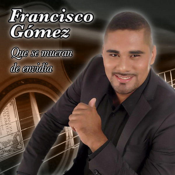 Que Se Mueran De Envidia De Francisco Gomez En Apple Music