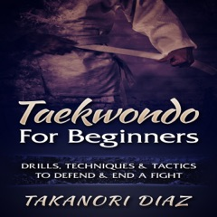 Taekwondo for Beginners: Drills, Techniques & Tactics to Defend & End a Fight (Unabridged)